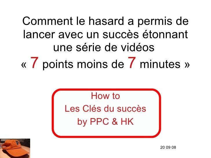 Comment le hasard a permis de lancer avec un succès étonnant une série de vidéos  « 7  points moins de  7  minutes» How ...
