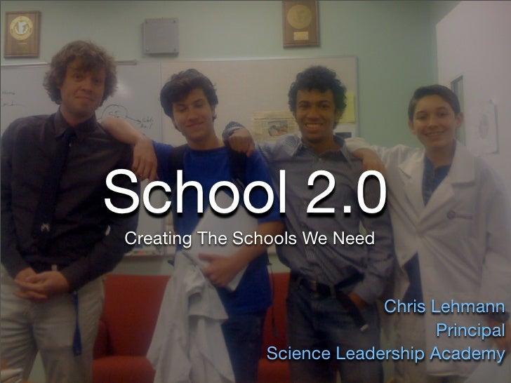 School 2.0 Creating The Schools We Need                               Chris Lehmann                                    Pri...