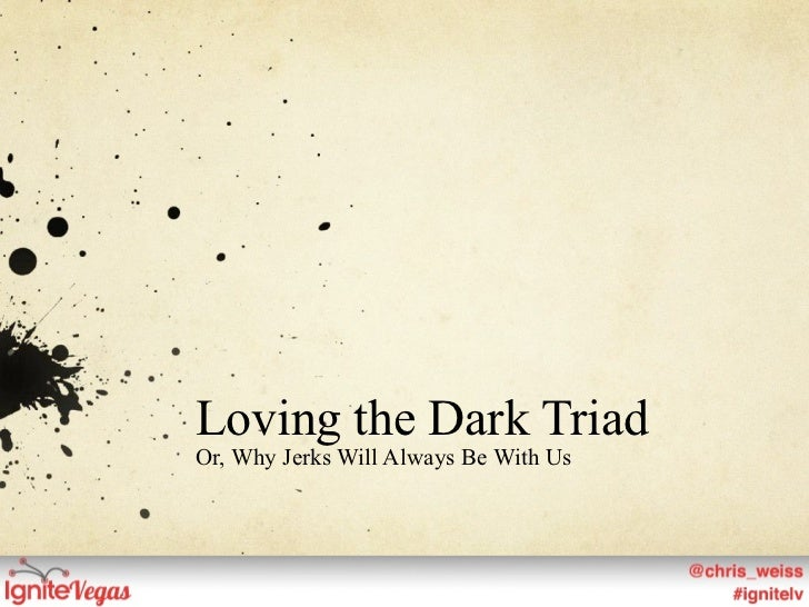 Loving the Dark TriadOr, Why Jerks Will Always Be With Us