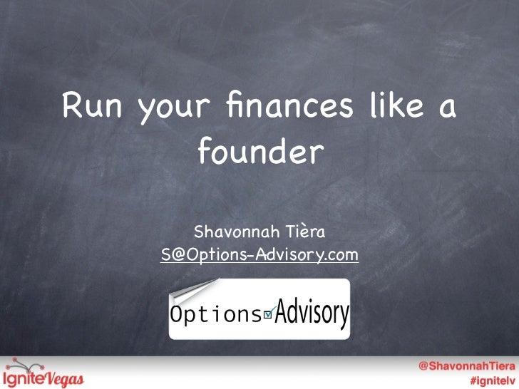 Run your finances like a       founder        Shavonnah Tièra     S@Options-Advisory.com