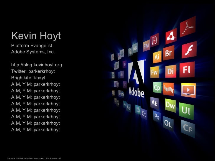 Kevin Hoyt Platform Evangelist Adobe Systems, Inc. http://blog.kevinhoyt.org Twitter: parkerkrhoyt Brightkite: khoyt AIM, ...