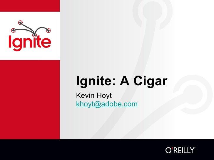 Ignite: A Cigar <ul><li>Kevin Hoyt </li></ul><ul><li>[email_address] </li></ul>