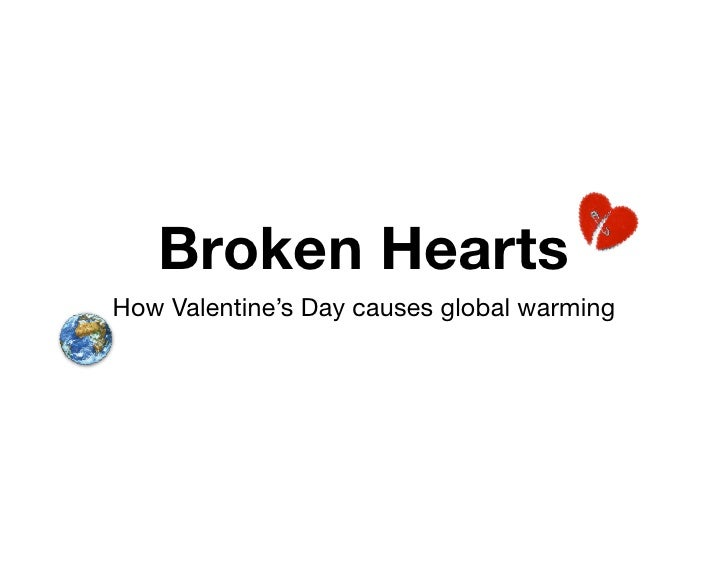 Broken Hearts How Valentine's Day causes global warming