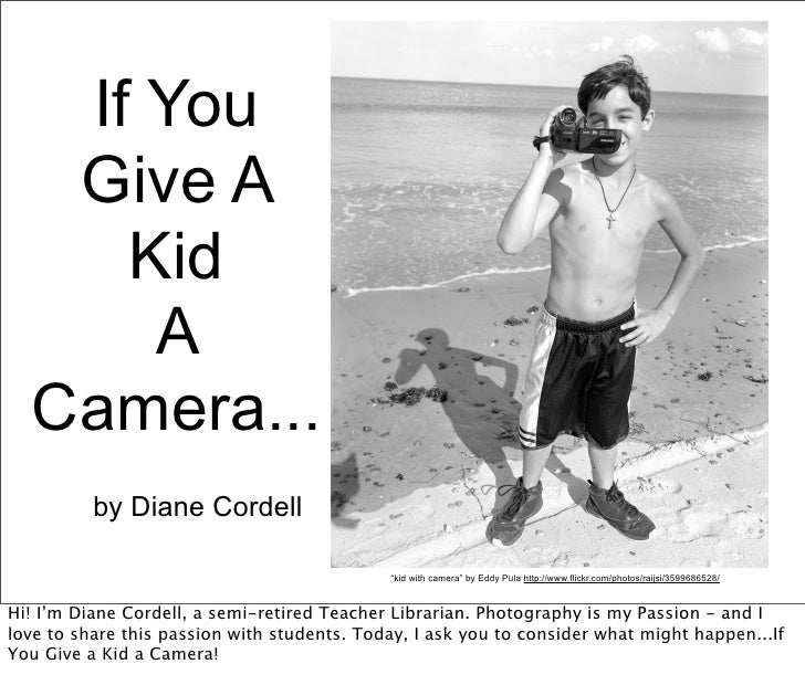 """If You   Give A     Kid      A  Camera...          by Diane Cordell                                             """"kid with ..."""