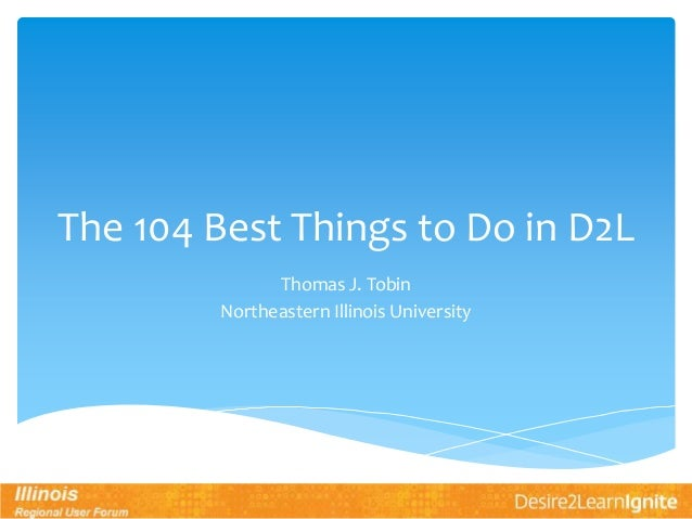The 104 Best Things to Do in D2L Thomas J. Tobin Northeastern Illinois University