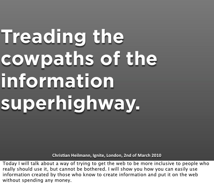 Treading the cowpaths of the information superhighway.                       Chris&anHeilmann,Ignite,London,2ndofMar...