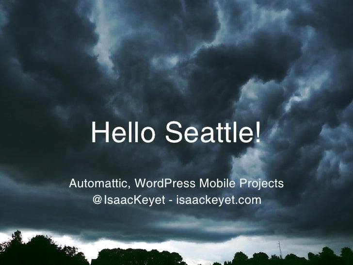 Hello Seattle!Automattic, WordPress Mobile Projects    @IsaacKeyet - isaackeyet.com