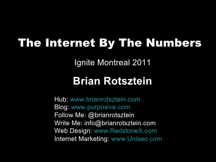 The Internet By The Numbers Hub:  www.brianrotsztein.com Blog:  www.purposive.com Follow Me: @brianrotsztein Write Me: inf...