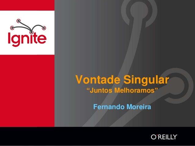 """Vontade Singular """"Juntos Melhoramos""""   Fernando Moreira"""