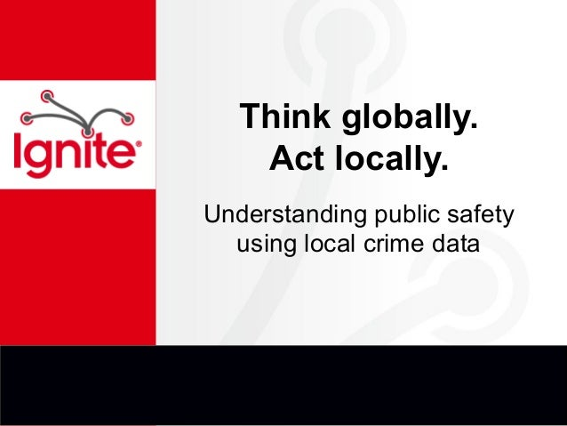 Think globally. Act locally. Understanding public safety using local crime data
