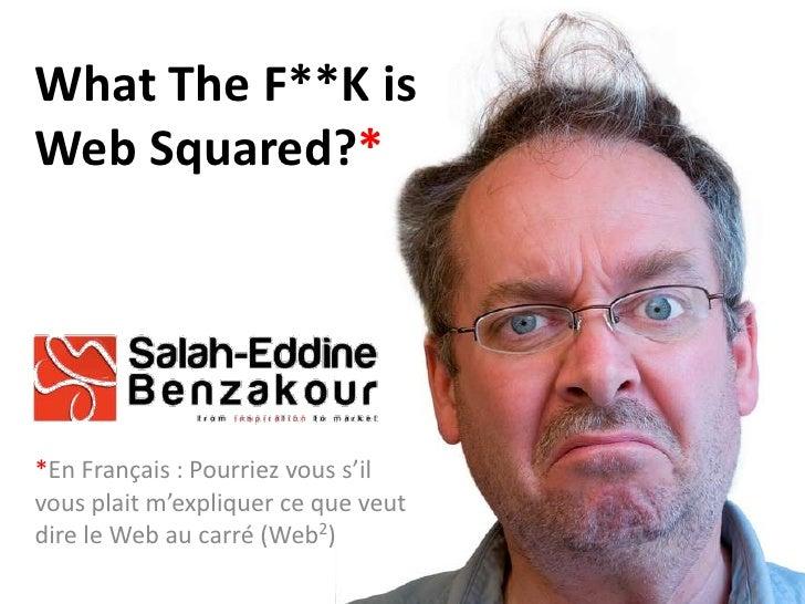 What The F**K isWeb Squared?*<br />*En Français : Pourriez vous s'il vous plait m'expliquer ce que veut dire le Web au car...