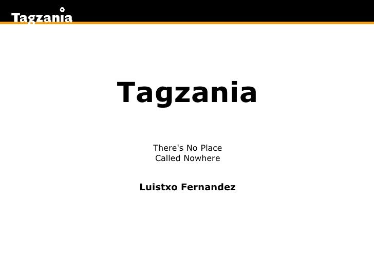 Tagzania There's No Place Called Nowhere Luistxo Fernandez
