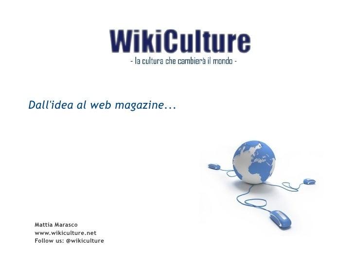 Dallidea al web magazine... Mattia Marasco www.wikiculture.net Follow us: @wikiculture