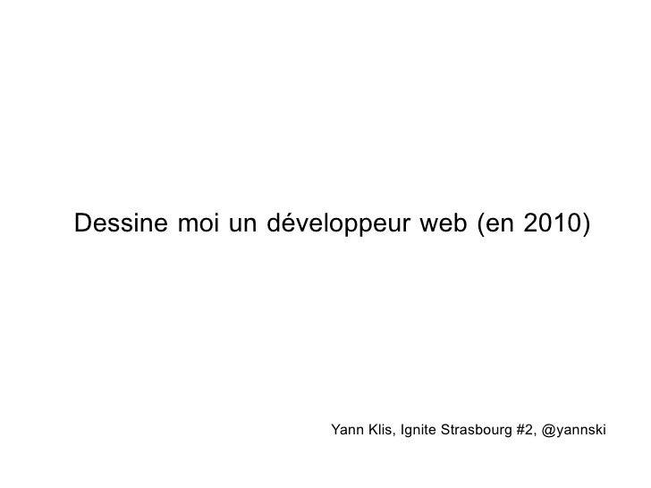 Dessine moi un développeur web (en 2010) Yann Klis, Ignite Strasbourg #2, @yannski