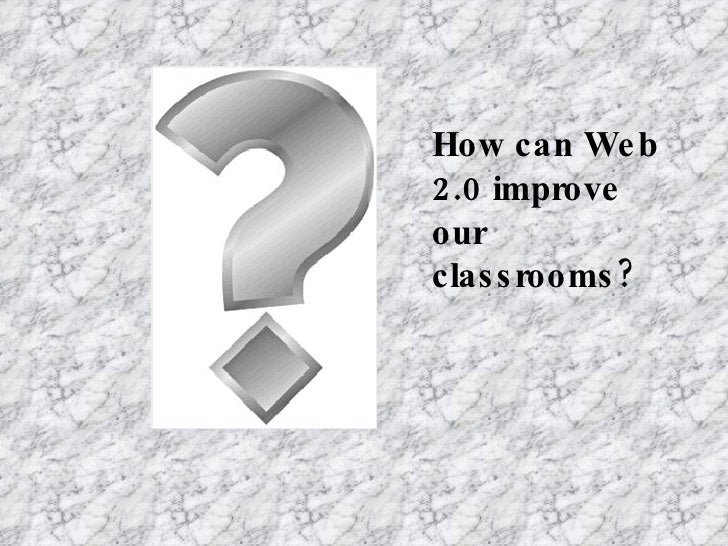 How can Web 2.0 improve our classrooms?