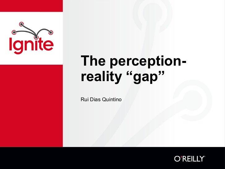 "The perception-reality ""gap"" <ul><li>Rui Dias Quintino </li></ul>"