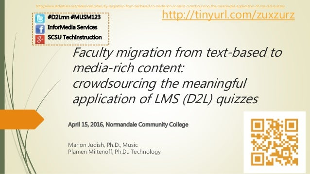 Faculty migration from text-based to media-rich content: crowdsourcing the meaningful application of LMS (D2L) quizzes Apr...