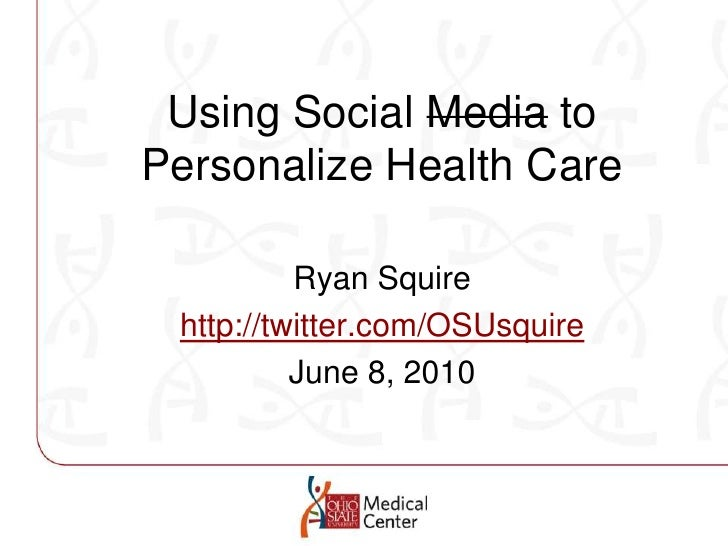 Using Social Media toPersonalize Health Care<br />Ryan Squire<br />http://twitter.com/OSUsquire<br />