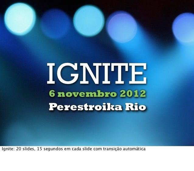 IGNITE                          Chora PPT / lista de espera                      6 novembro 2012                      Pere...