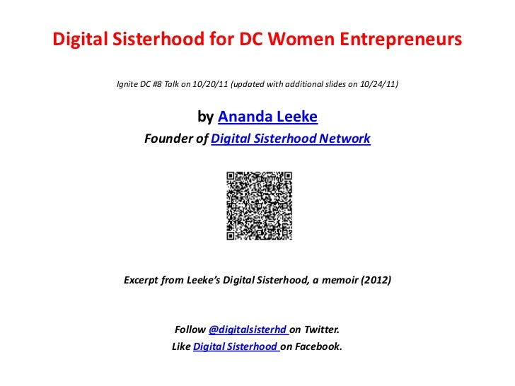 Digital Sisterhood for DC Women Entrepreneurs       Ignite DC #8 Talk on 10/20/11 (updated with additional slides on 10/24...