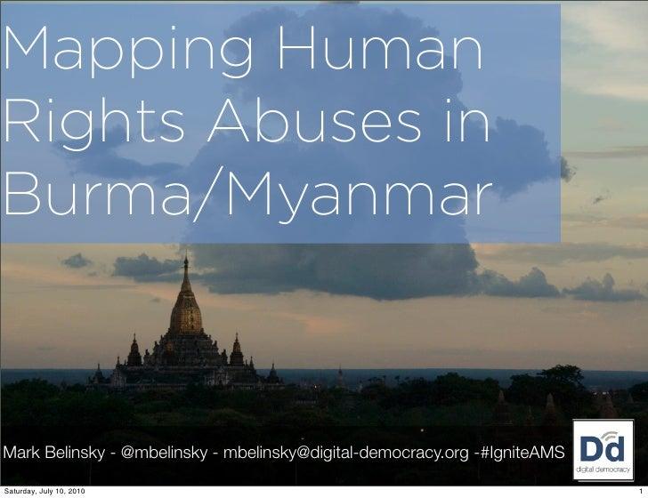 Mapping Human Rights Abuses in Burma/Myanmar    Mark Belinsky - @mbelinsky - mbelinsky@digital-democracy.org -#IgniteAMS  ...