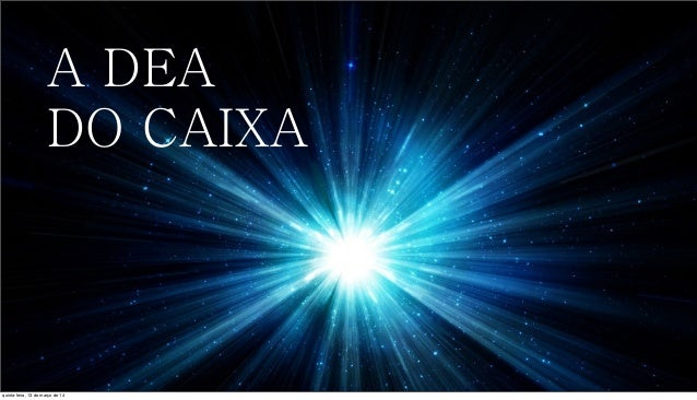 A DEA DO CAIXA quinta-feira, 13 de março de 14