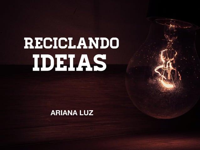 RECICLANDO IDEIAS ARIANA LUZ