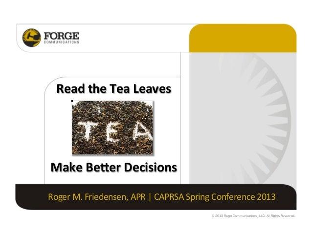 Read  the  Tea  Leaves    Make  Be/er  Decisions   Roger  M.  Friedensen,  APR...
