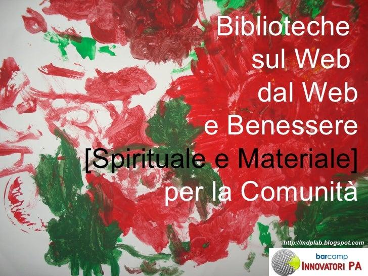 Biblioteche  sul Web  dal Web e Benessere [Spirituale e Materiale] per la Comunità http://mdplab.blogspot.com