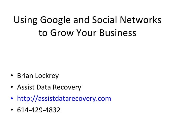 Using Google and Social Networks to Grow Your Business <ul><li>Brian Lockrey </li></ul><ul><li>Assist Data Recovery </li><...