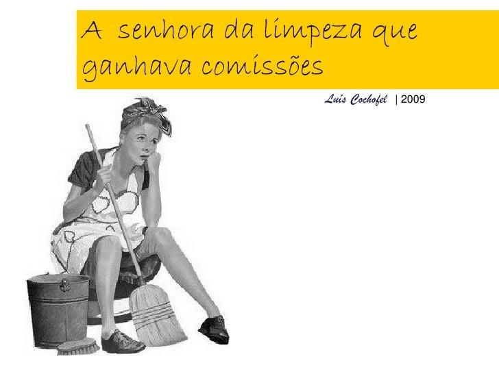 A senhora da limpeza que ganhava comissões                  Luís Cochofel | 2009