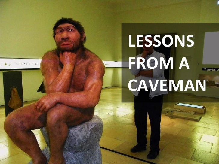 LESSONS   FROM A   CAVEMAN