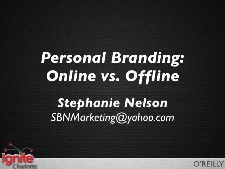 Personal Branding: Online vs. Offline  Stephanie Nelson SBNMarketing@yahoo.com                          O'REILLY