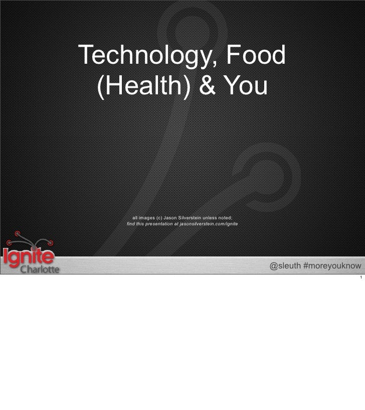 Technology, Food  (Health) & You          all images (c) Jason Silverstein unless noted;    find this presentation at jaso...