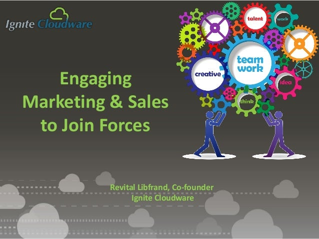 Engaging Marketing & Sales to Join Forces Revital Libfrand, Co-founder Ignite Cloudware