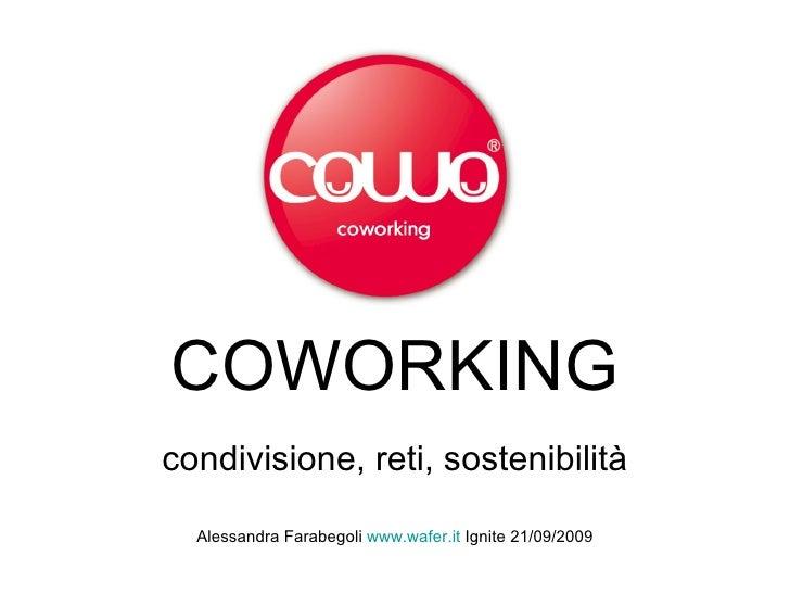 COWORKING condivisione, reti, sostenibilità Alessandra Farabegoli  www.wafer.it  Ignite 21/09/2009