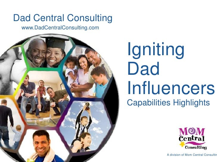 Dad Central Consulting<br />www.DadCentralConsulting.com<br />Igniting Dad InfluencersCapabilities Highlights<br />A divis...