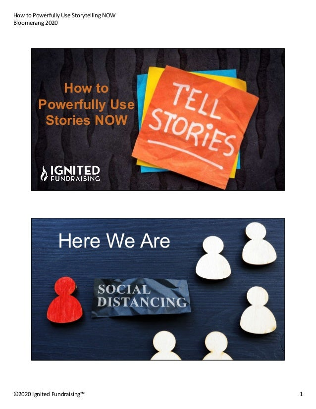 How to Powerfully Use Storytelling NOW Bloomerang 2020 ©2020 Ignited Fundraising™ 1 How to Powerfully Use Stories NOW Here...
