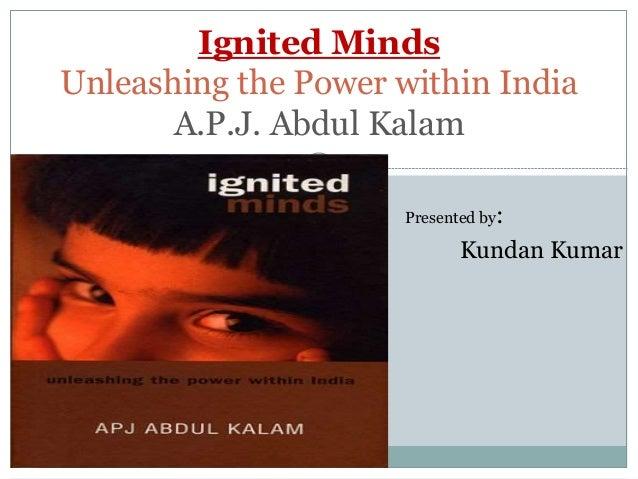  Presented by:  Kundan Kumar Ignited Minds Unleashing the Power within India A.P.J. Abdul Kalam