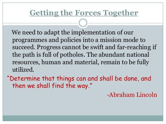 Getting the Forces Together We need to adapt the implementation of our programmes and policies into a mission mode to succ...