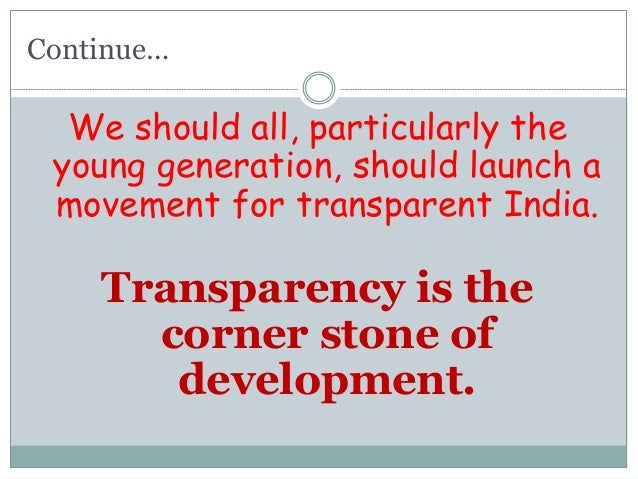 Continue… We should all, particularly the young generation, should launch a movement for transparent India. Transparency i...