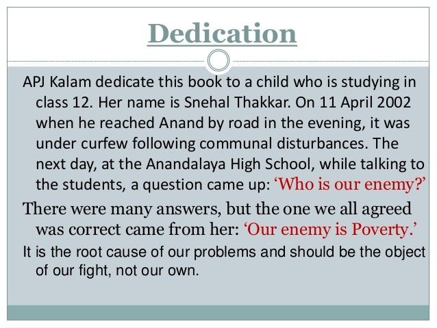 Dedication APJ Kalam dedicate this book to a child who is studying in class 12. Her name is Snehal Thakkar. On 11 April 20...