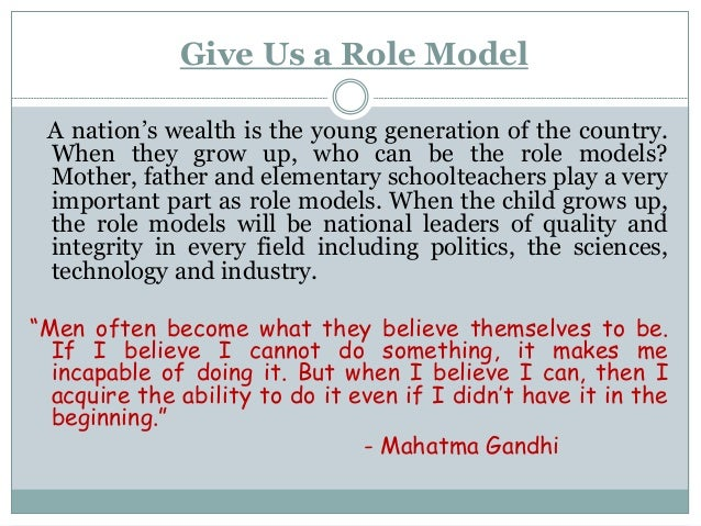 Give Us a Role Model A nation's wealth is the young generation of the country. When they grow up, who can be the role mode...