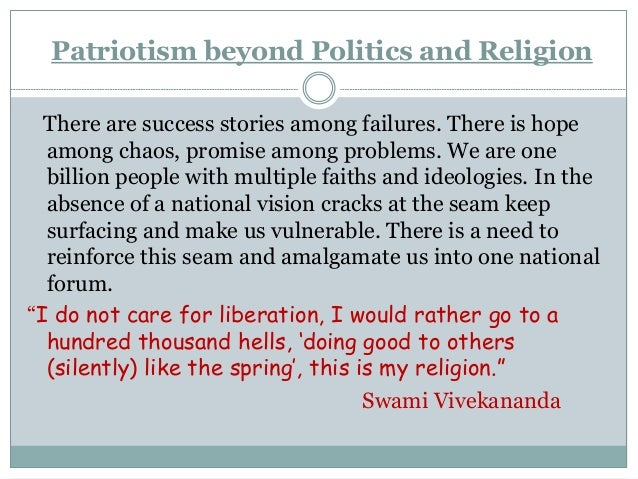 Patriotism beyond Politics and Religion There are success stories among failures. There is hope among chaos, promise among...