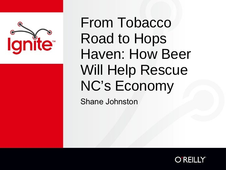 From Tobacco Road to Hops Haven: How Beer Will Help Rescue NC's Economy <ul><li>Shane Johnston </li></ul>