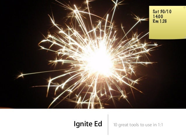 Ignite Ed 10 great tools to use in 1:1 Sat 30/10 14.00 Rm 126