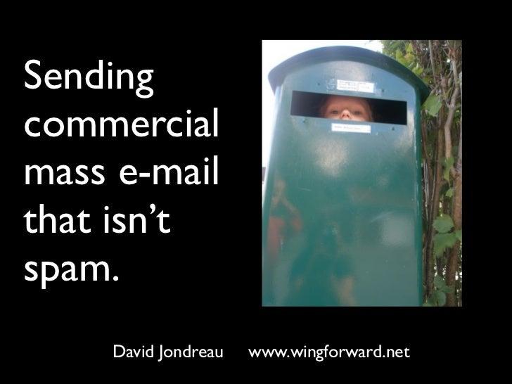 Sendingcommercialmass e-mailthat isn'tspam.    David Jondreau   www.wingforward.net