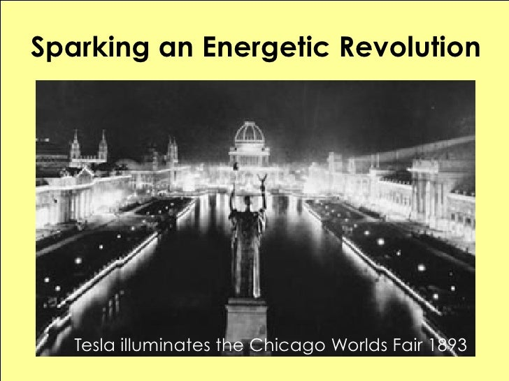 Sparking an Energetic Revolution        Tesla illuminates the Chicago Worlds Fair 1893