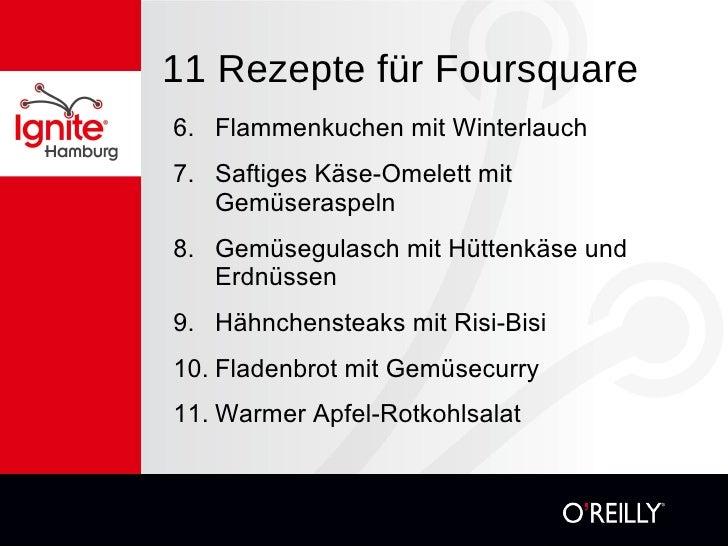 11 Rezepte für Foursquare <ul><li>6. Flammenkuchen mit Winterlauch </li></ul><ul><li>7. Saftiges Käse-Omelett mit Gemüsera...