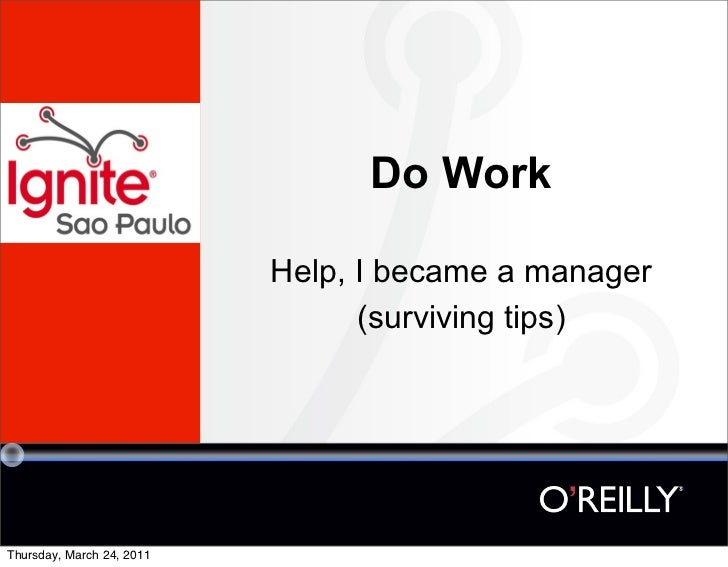 Do Work                           Help, I became a manager                                 (surviving tips)Thursday, March...
